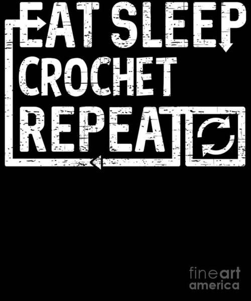 Digital Art - Eat Sleep Crochet by Flippin Sweet Gear