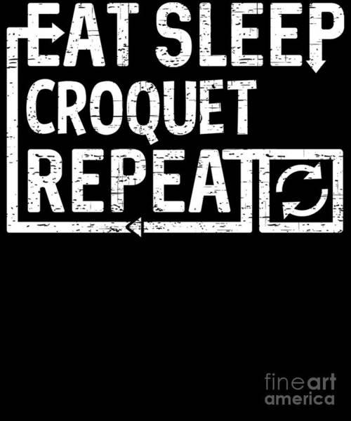 Digital Art - Eat Sleep Croquet by Flippin Sweet Gear