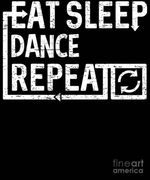 Digital Art - Eat Sleep Dance by Flippin Sweet Gear