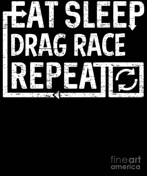 Digital Art - Eat Sleep Drag Race by Flippin Sweet Gear