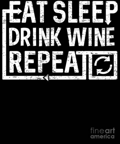 Digital Art - Eat Sleep Drink Wine by Flippin Sweet Gear