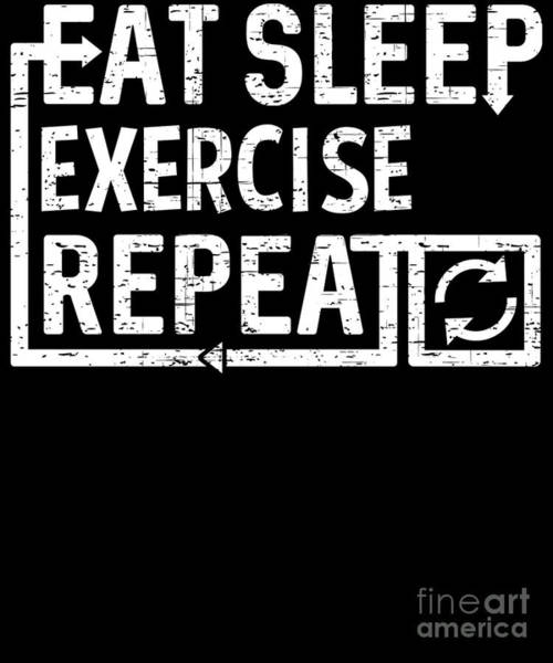 Digital Art - Eat Sleep Exercise by Flippin Sweet Gear
