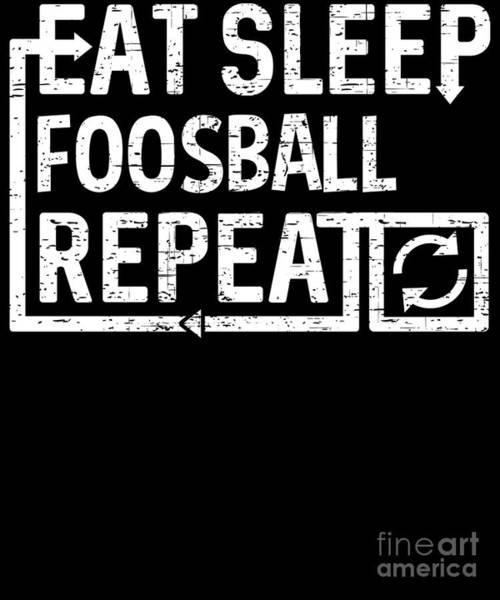 Digital Art - Eat Sleep Foosball by Flippin Sweet Gear