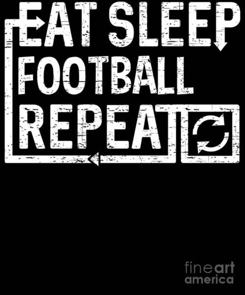 Digital Art - Eat Sleep Football by Flippin Sweet Gear