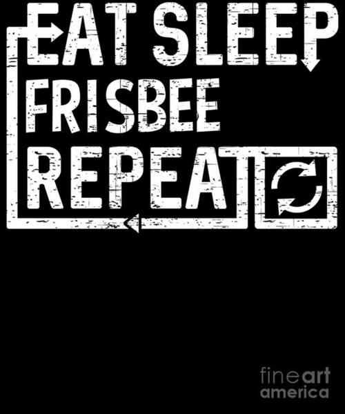 Digital Art - Eat Sleep Frisbee by Flippin Sweet Gear