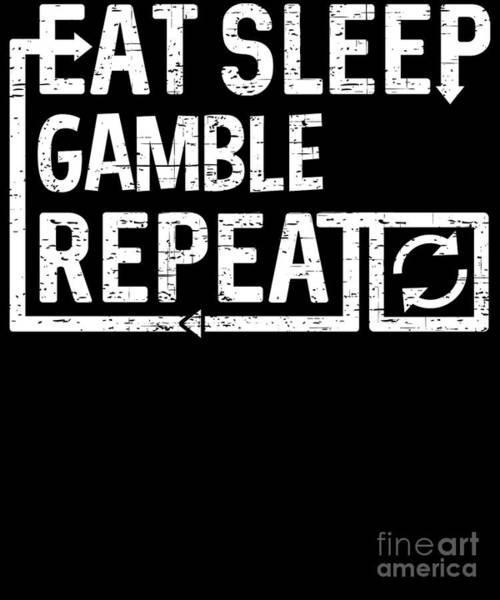 Digital Art - Eat Sleep Gamble by Flippin Sweet Gear