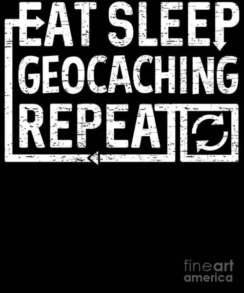 Digital Art - Eat Sleep Geocaching by Flippin Sweet Gear