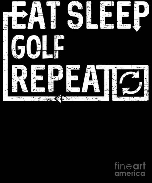 Digital Art - Eat Sleep Golf by Flippin Sweet Gear