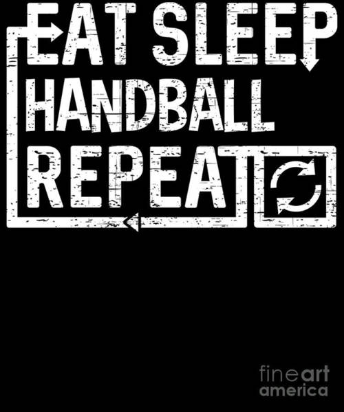 Digital Art - Eat Sleep Handball by Flippin Sweet Gear