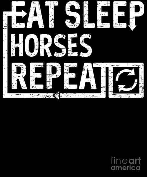 Digital Art - Eat Sleep Horses by Flippin Sweet Gear