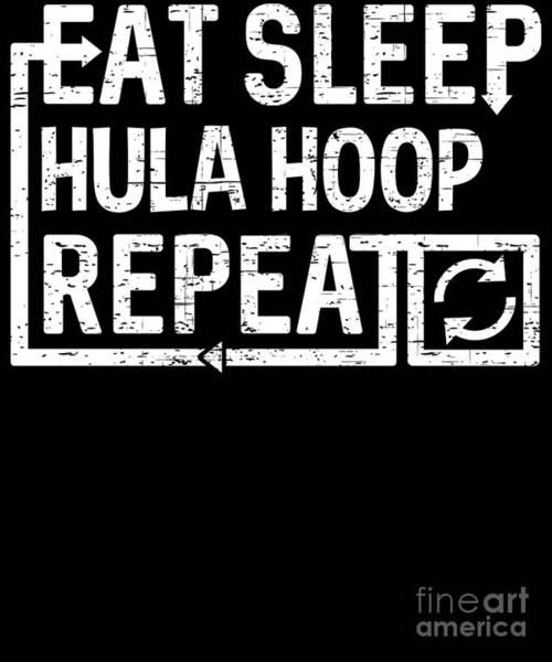 Digital Art - Eat Sleep Hula Hoop by Flippin Sweet Gear