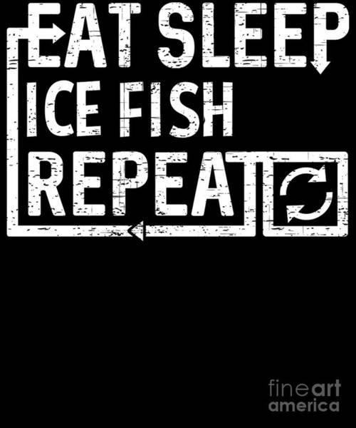 Digital Art - Eat Sleep Ice Fish by Flippin Sweet Gear