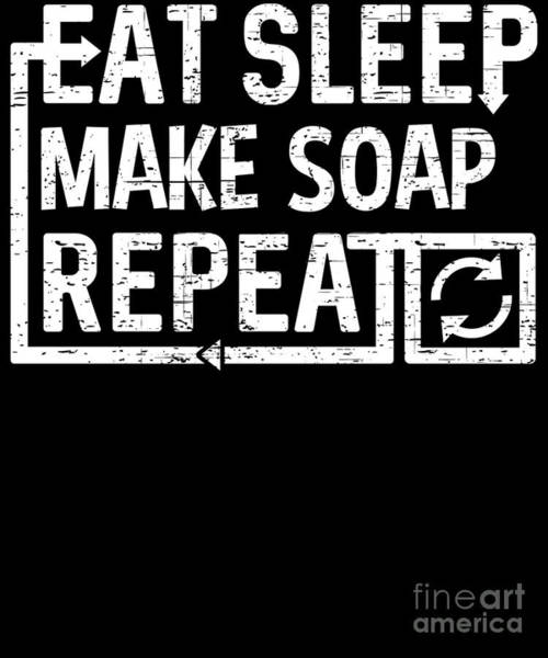 Digital Art - Eat Sleep Make Soap by Flippin Sweet Gear