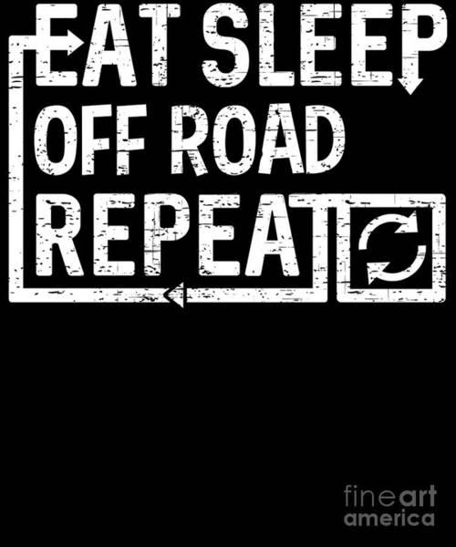 Digital Art - Eat Sleep Off Road by Flippin Sweet Gear