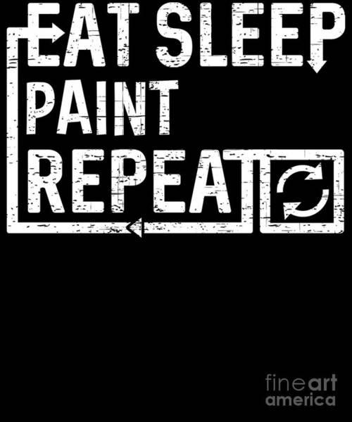 Digital Art - Eat Sleep Paint by Flippin Sweet Gear