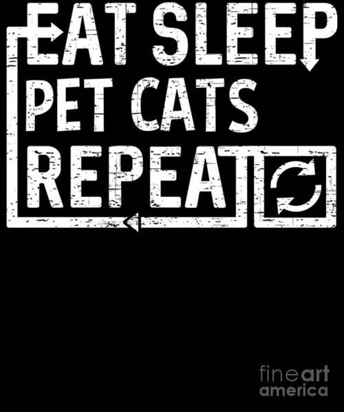 Digital Art - Eat Sleep Pet Cats by Flippin Sweet Gear