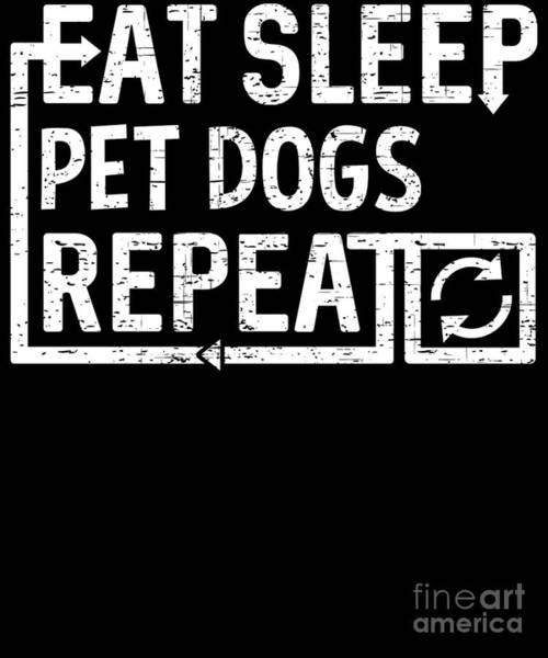 Digital Art - Eat Sleep Pet Dogs by Flippin Sweet Gear