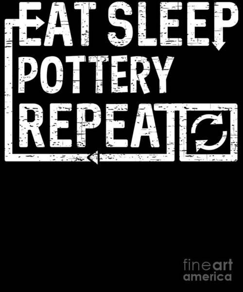 Digital Art - Eat Sleep Pottery by Flippin Sweet Gear