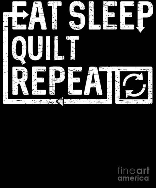 Quilt Digital Art - Eat Sleep Quilt by Flippin Sweet Gear