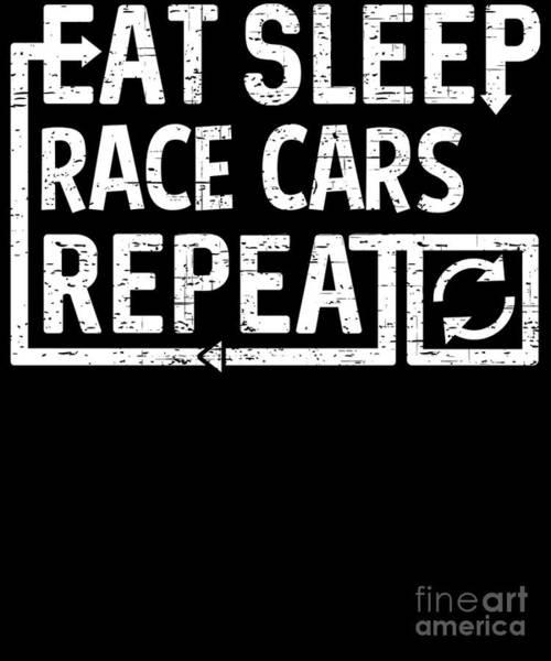 Digital Art - Eat Sleep Race Cars by Flippin Sweet Gear