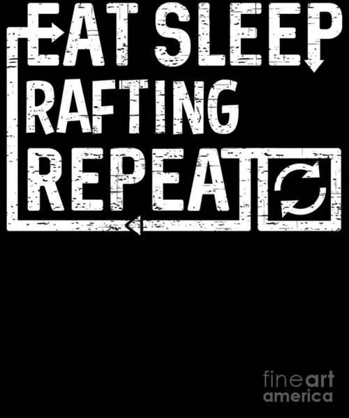 Digital Art - Eat Sleep Rafting by Flippin Sweet Gear