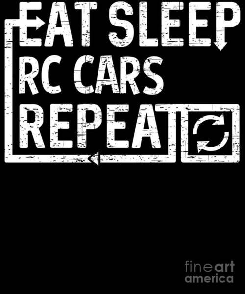 Digital Art - Eat Sleep Rc Cars by Flippin Sweet Gear