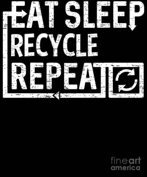 Digital Art - Eat Sleep Recycle by Flippin Sweet Gear