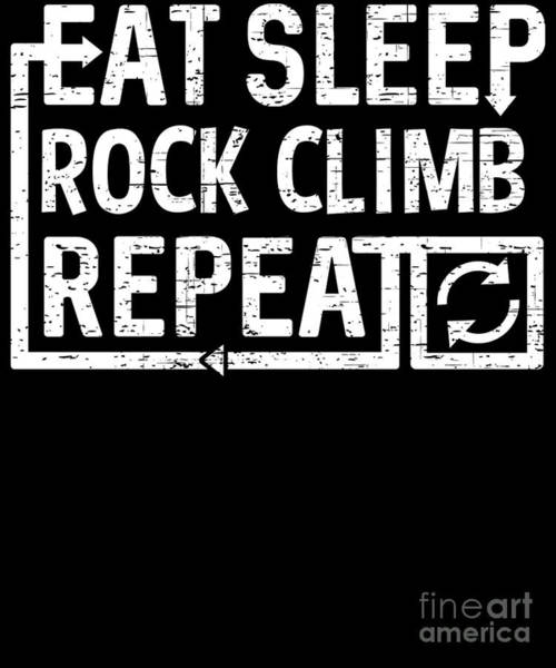 Digital Art - Eat Sleep Rock Climb by Flippin Sweet Gear