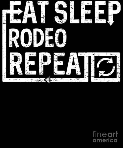 Digital Art - Eat Sleep Rodeo by Flippin Sweet Gear