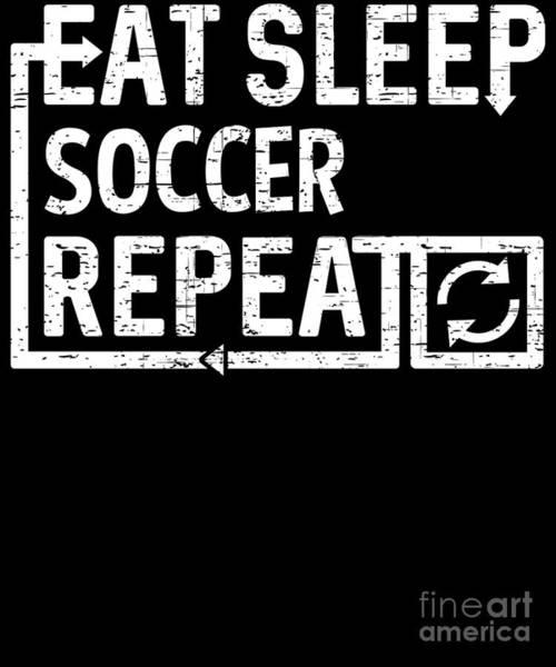 Digital Art - Eat Sleep Soccer by Flippin Sweet Gear
