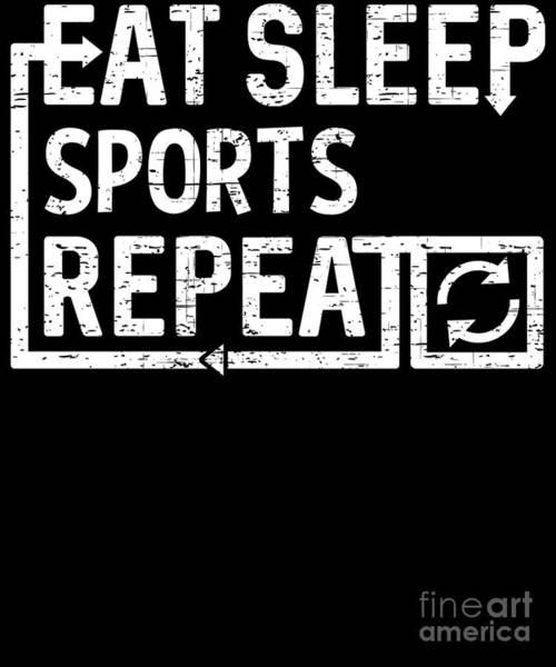 Digital Art - Eat Sleep Sports by Flippin Sweet Gear