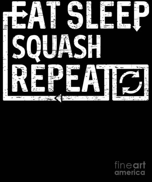 Digital Art - Eat Sleep Squash by Flippin Sweet Gear