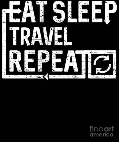 Digital Art - Eat Sleep Travel by Flippin Sweet Gear