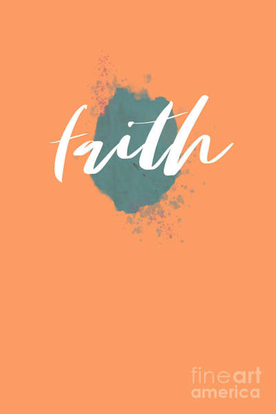 Digital Art - Eclectic Wall Art, Watercolor Splatter, Faith, Teal, And Peach  by Whitney Leigh Carlson