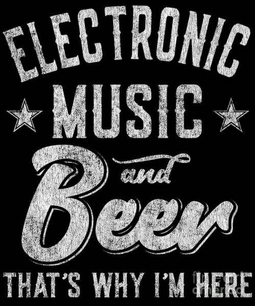 Digital Art - Electronic Music And Beer Thats Why Im Here T Shirt by Flippin Sweet Gear