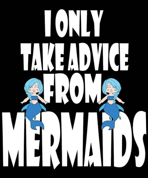 Drunk Mixed Media - Encourage People Advice Tshirt Design Take Advise From Mermaids by Roland Andres