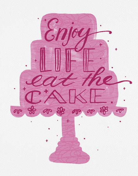Painting - Enjoy Life Eat The Cake by Jen Montgomery