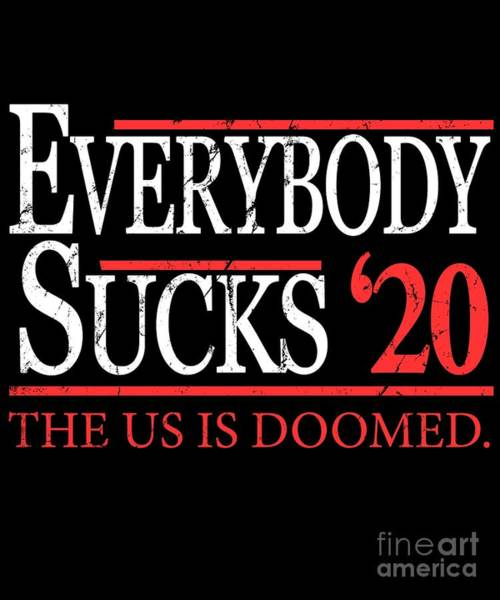 Digital Art - Everybody Sucks 2020 Election by Flippin Sweet Gear