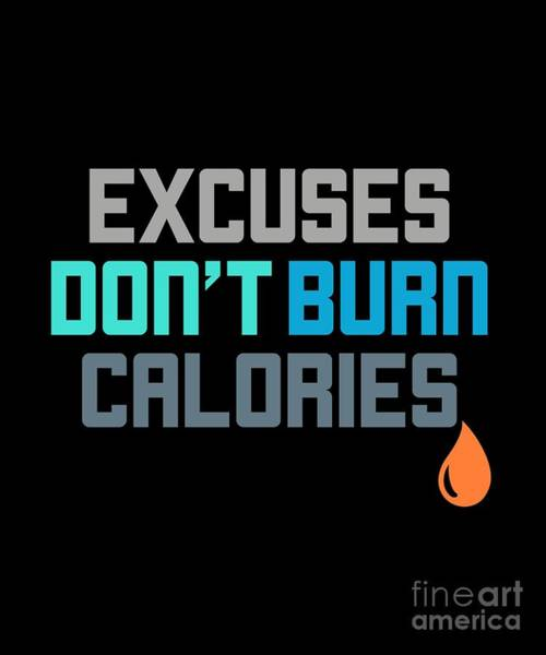 Powerlifting Digital Art - Excuses Dont Burn Calories Gym Workout Motivation by The Perfect Presents