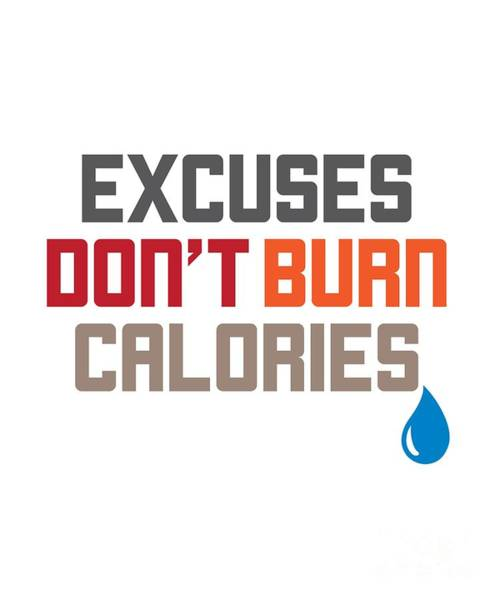 Powerlifting Digital Art - Excuses Dont Burn Calories Motivational Workout by The Perfect Presents