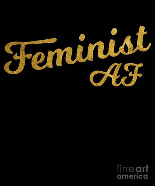 Feminist Digital Art - Feminist Af by Flippin Sweet Gear