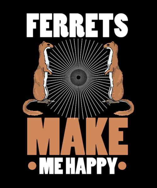 Ferrets Drawing - Ferret Lover Ferrets Make Me Happy by Kanig Designs