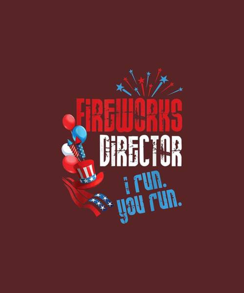 Wall Art - Digital Art - Fireworks Director I Run You Run 4th Of July Fireworks T-shirt by Unique Tees