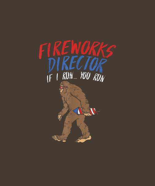 Wall Art - Digital Art - Fireworks Director I Run You Run Funny 4th Of July Bigfoot T-shirt by Unique Tees