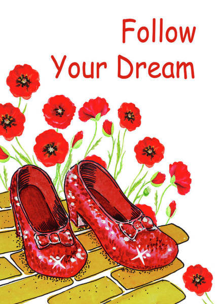 Wall Art - Painting - Follow Your Dream Wizard Of Oz Ruby Slippers by Irina Sztukowski