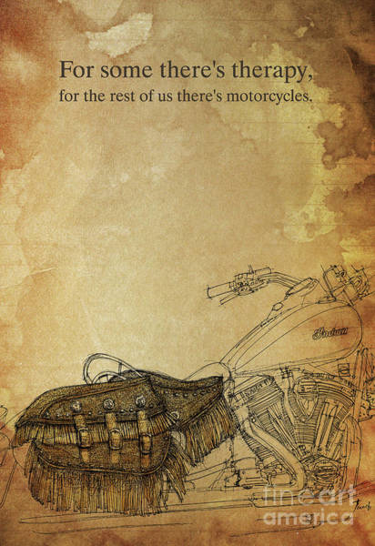Wall Art - Drawing - For Some There's Therapy, For The Rest Of Us There's Motorcycles,indian Motorcycle by Drawspots Illustrations