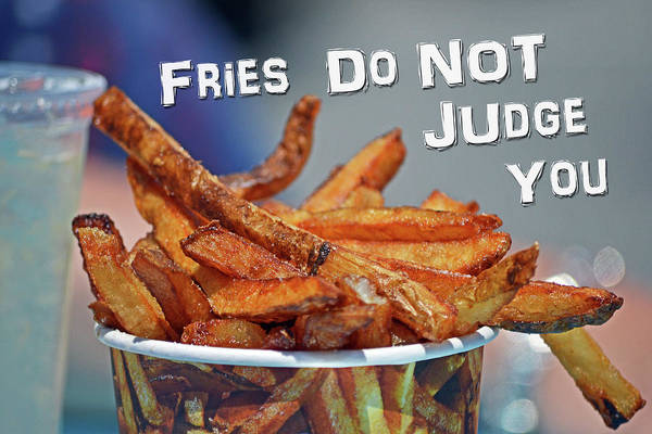 Photograph - Fries Do Not Judge You by Bill Swartwout Photography