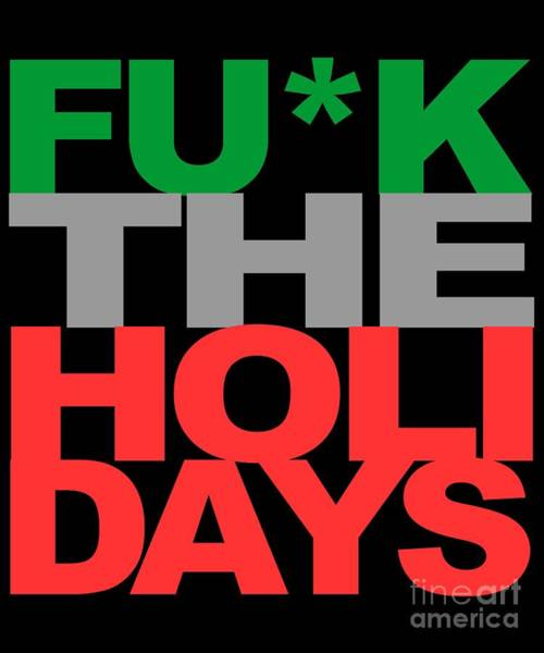 Sarcastic Wall Art - Digital Art - Fuck The Holidays by Flippin Sweet Gear