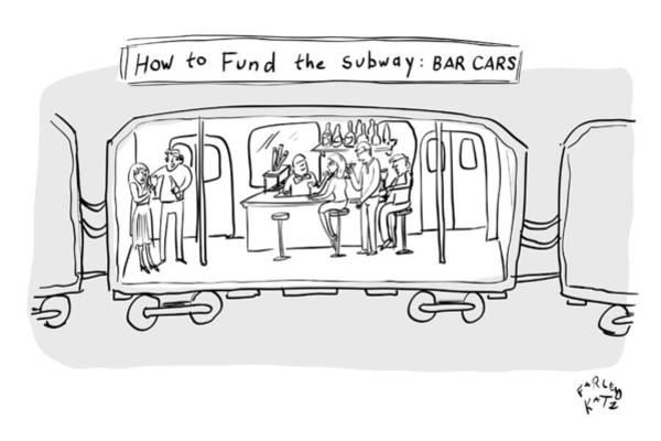Drawing - Funding The Subway by Farley Katz