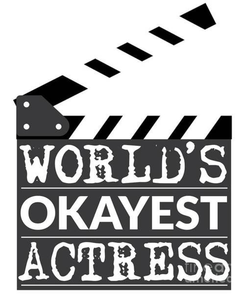 Leading Actress Digital Art - Funny Actress Gift Worlds Okayest Actress  by Mike G